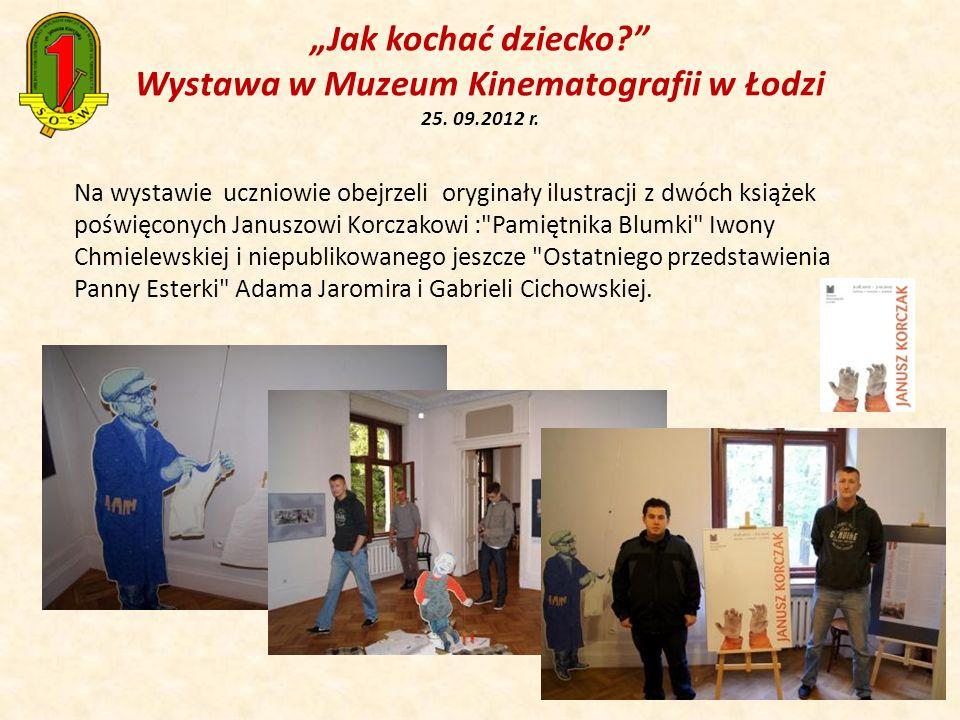 Jak kochać dziecko? Wystawa w Muzeum Kinematografii w Łodzi 25. 09.2012 r. Na wystawie uczniowie obejrzeli oryginały ilustracji z dwóch książek poświę
