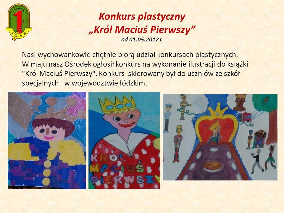 Konkurs plastyczny Król Maciuś Pierwszy od 01.05.2012 r. Nasi wychowankowie chętnie biorą udział konkursach plastycznych. W maju nasz Ośrodek ogłosił