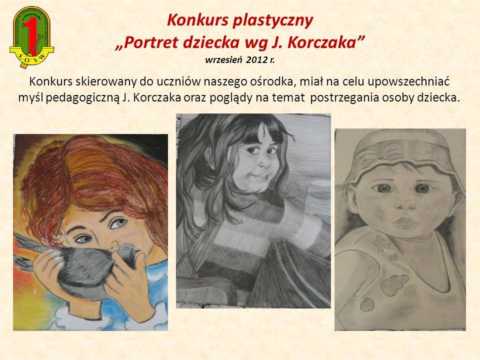 Konkurs plastyczny Portret dziecka wg J. Korczaka wrzesień 2012 r. Konkurs skierowany do uczniów naszego ośrodka, miał na celu upowszechniać myśl peda