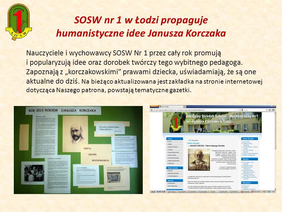SOSW nr 1 w Łodzi propaguje humanistyczne idee Janusza Korczaka Nauczyciele i wychowawcy SOSW Nr 1 przez cały rok promują i popularyzują idee oraz dor
