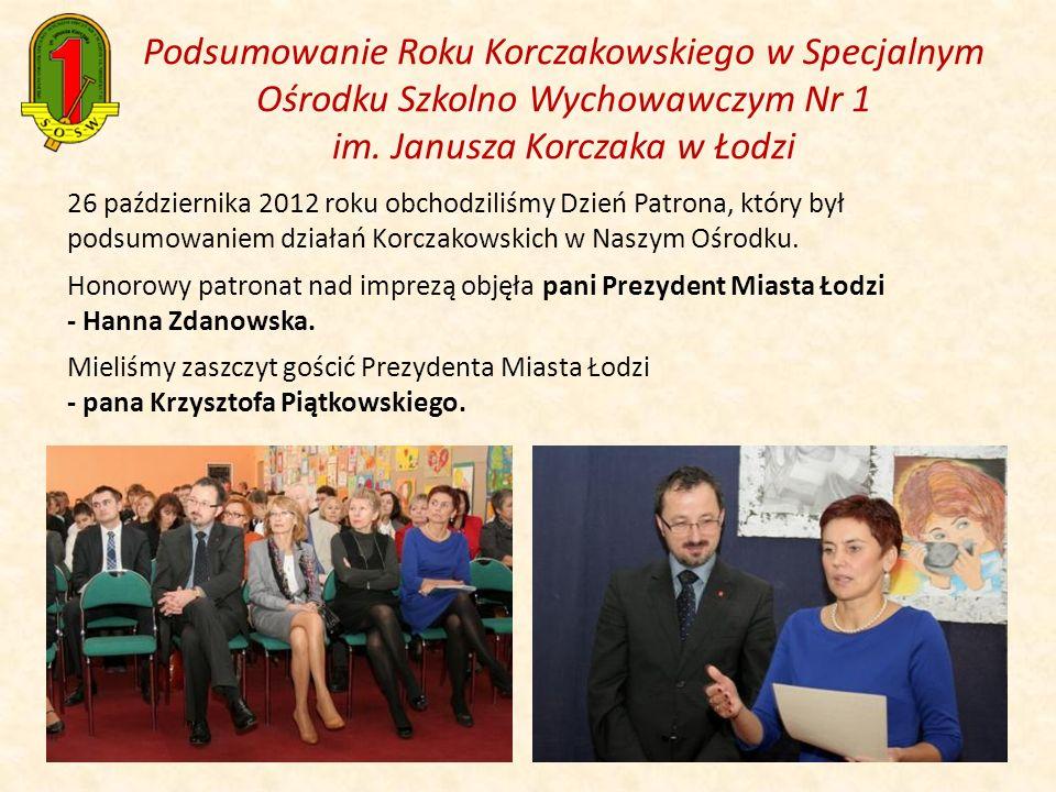 Podsumowanie Roku Korczakowskiego w Specjalnym Ośrodku Szkolno Wychowawczym Nr 1 im. Janusza Korczaka w Łodzi 26 października 2012 roku obchodziliśmy