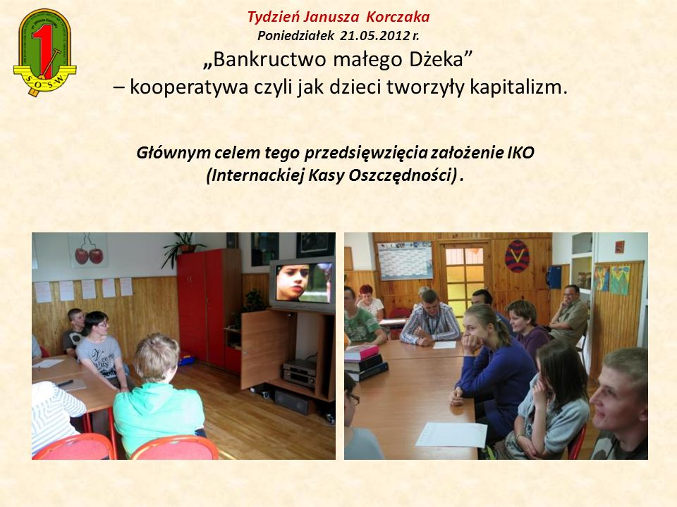 Tydzień Janusza Korczaka Poniedziałek 21.05.2012 r.Bankructwo małego Dżeka – kooperatywa czyli jak dzieci tworzyły kapitalizm.