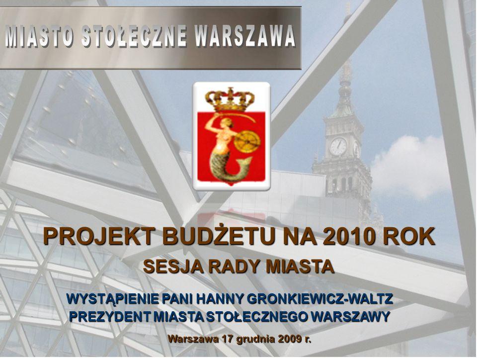 Warszawa 17 grudnia 2009 r. PROJEKT BUDŻETU NA 2010 ROK SESJA RADY MIASTA WYSTĄPIENIE PANI HANNY GRONKIEWICZ-WALTZ PREZYDENT MIASTA STOŁECZNEGO WARSZA