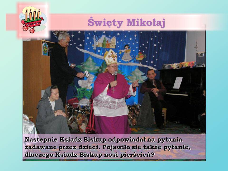 Święty Mikołaj Następnie Ksiądz Biskup odpowiadał na pytania zadawane przez dzieci. Pojawiło się także pytanie, dlaczego Ksiądz Biskup nosi pierścień?