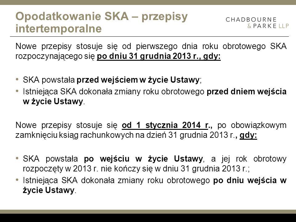 Opodatkowanie SKA – przepisy intertemporalne Nowe przepisy stosuje się od pierwszego dnia roku obrotowego SKA rozpoczynającego się po dniu 31 grudnia