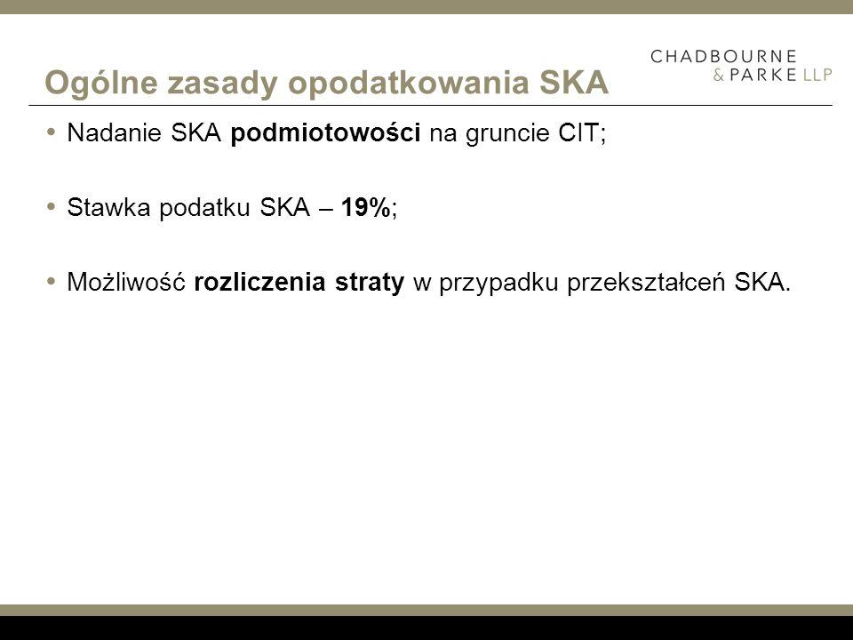 Ogólne zasady opodatkowania SKA Nadanie SKA podmiotowości na gruncie CIT; Stawka podatku SKA – 19%; Możliwość rozliczenia straty w przypadku przekszta