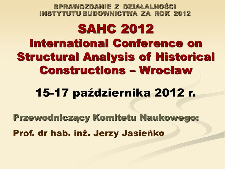 SPRAWOZDANIE Z DZIAŁALNOŚCI INSTYTUTU BUDOWNICTWA ZA ROK 2012 SAHC 2012 International Conference on Structural Analysis of Historical Constructions –