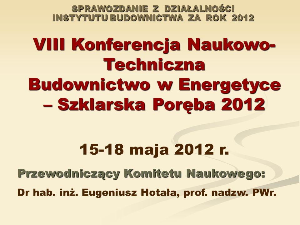 SPRAWOZDANIE Z DZIAŁALNOŚCI INSTYTUTU BUDOWNICTWA ZA ROK 2012 VIII Konferencja Naukowo- Techniczna Budownictwo w Energetyce – Szklarska Poręba 2012 15
