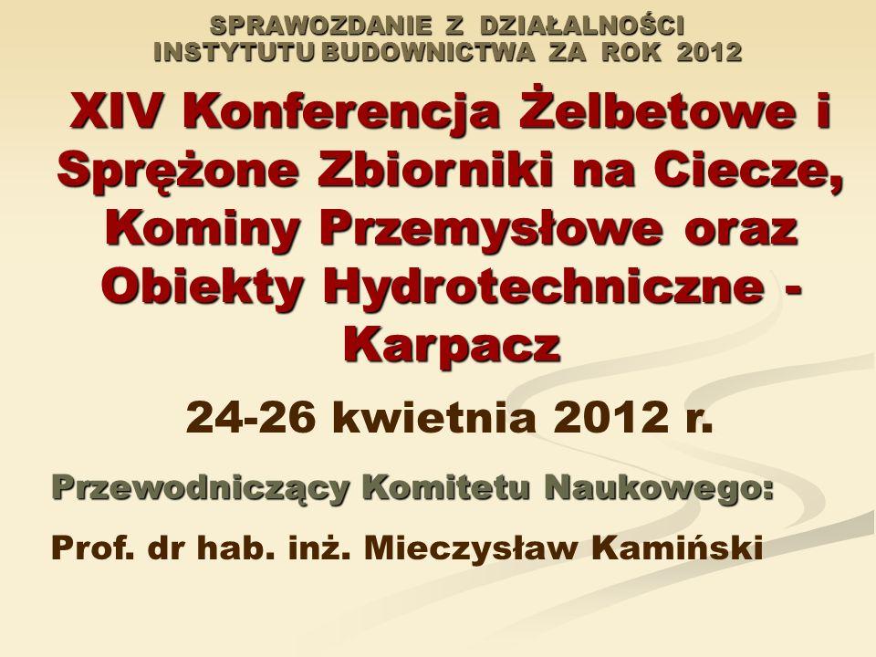 SPRAWOZDANIE Z DZIAŁALNOŚCI INSTYTUTU BUDOWNICTWA ZA ROK 2012 XIV Konferencja Żelbetowe i Sprężone Zbiorniki na Ciecze, Kominy Przemysłowe oraz Obiekt