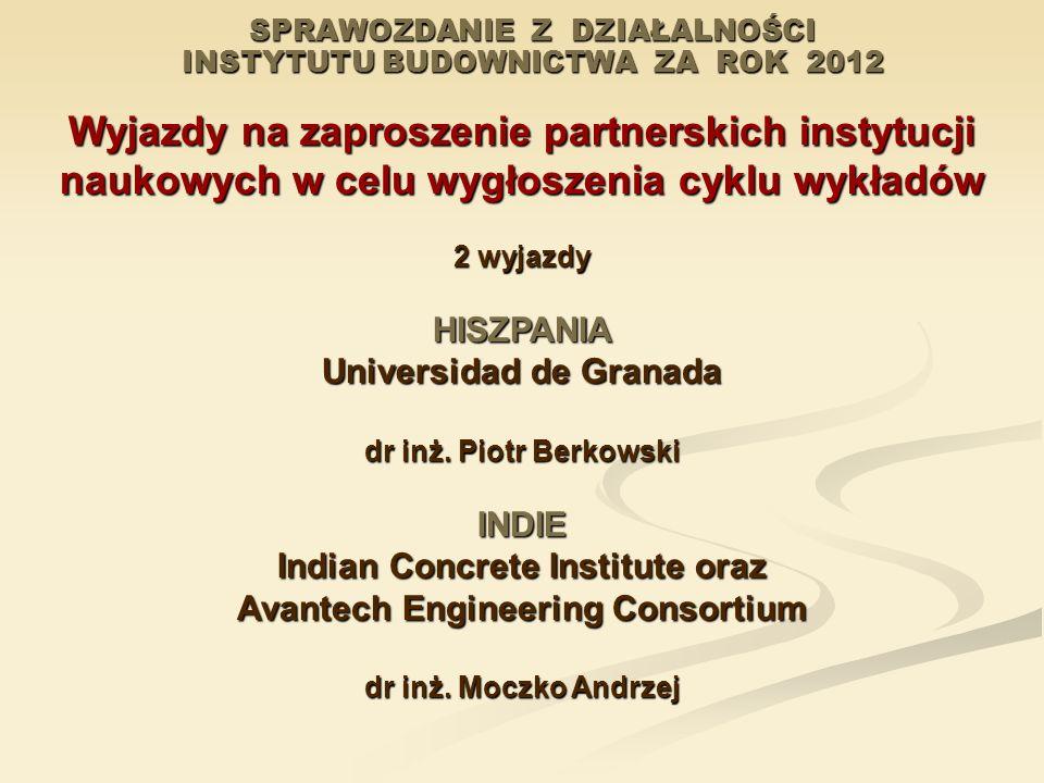 SPRAWOZDANIE Z DZIAŁALNOŚCI INSTYTUTU BUDOWNICTWA ZA ROK 2012 Wyjazdy na zaproszenie partnerskich instytucji naukowych w celu wygłoszenia cyklu wykład