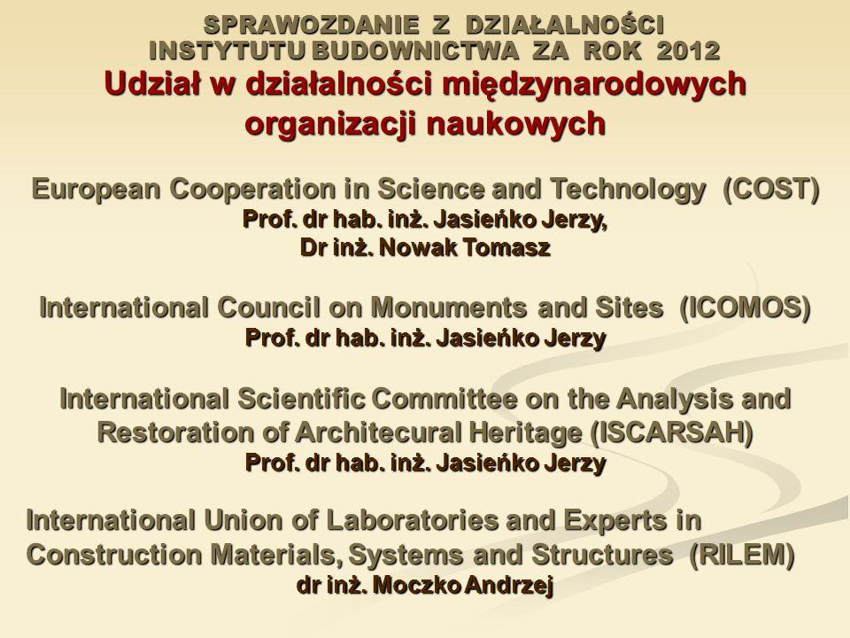 SPRAWOZDANIE Z DZIAŁALNOŚCI INSTYTUTU BUDOWNICTWA ZA ROK 2012 Udział w działalności międzynarodowych organizacji naukowych European Cooperation in Sci