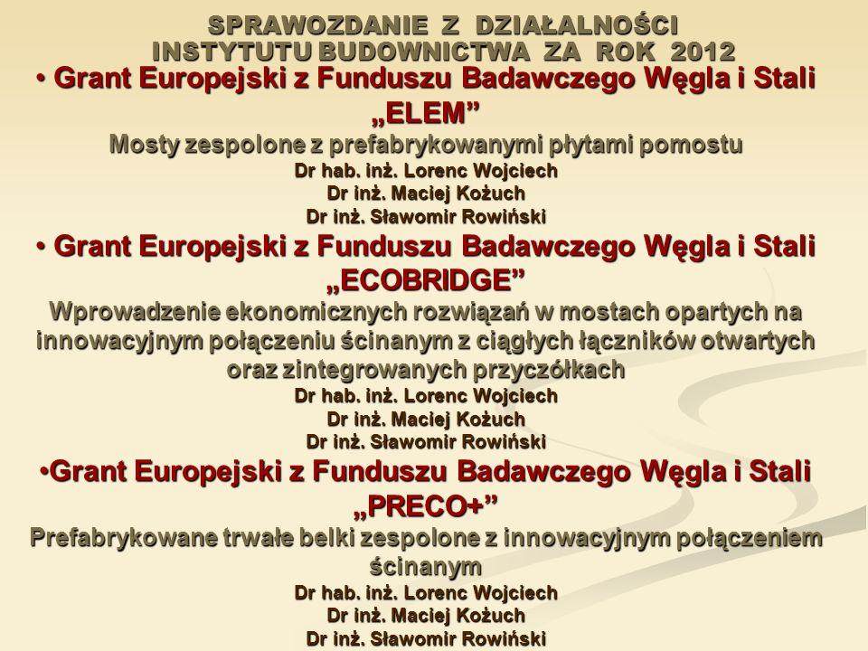 SPRAWOZDANIE Z DZIAŁALNOŚCI INSTYTUTU BUDOWNICTWA ZA ROK 2012 Grant Europejski z Funduszu Badawczego Węgla i Stali Grant Europejski z Funduszu Badawcz
