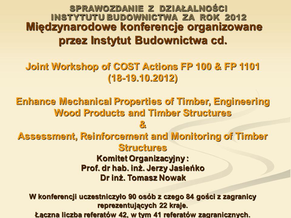 Międzynarodowe konferencje organizowane Międzynarodowe konferencje organizowane przez Instytut Budownictwa cd. Joint Workshop of COST Actions FP 100 &