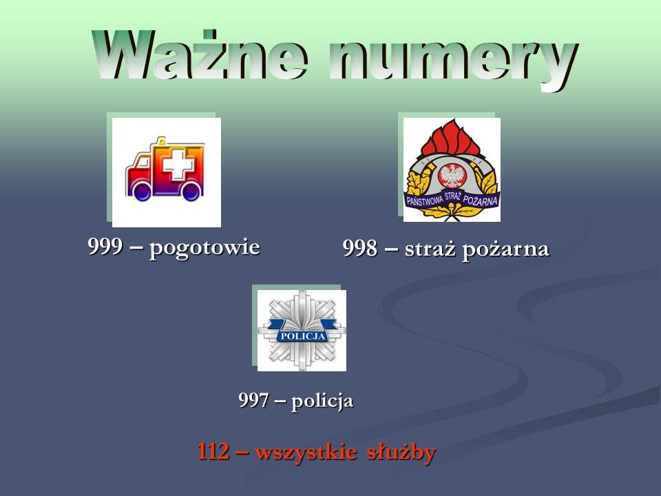 999 – pogotowie 998 – straż pożarna 997 – policja 112 – wszystkie służby