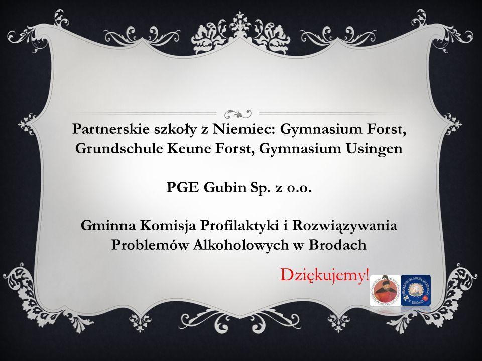 Dziękujemy! Partnerskie szkoły z Niemiec: Gymnasium Forst, Grundschule Keune Forst, Gymnasium Usingen PGE Gubin Sp. z o.o. Gminna Komisja Profilaktyki