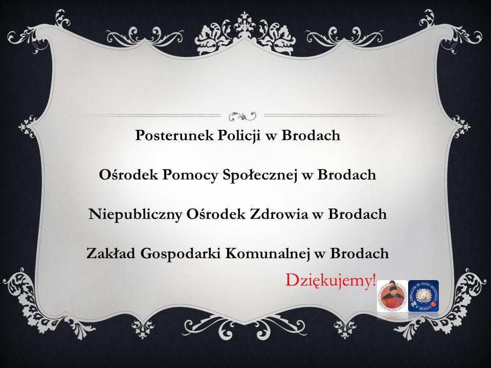 Dziękujemy! Posterunek Policji w Brodach Ośrodek Pomocy Społecznej w Brodach Niepubliczny Ośrodek Zdrowia w Brodach Zakład Gospodarki Komunalnej w Bro