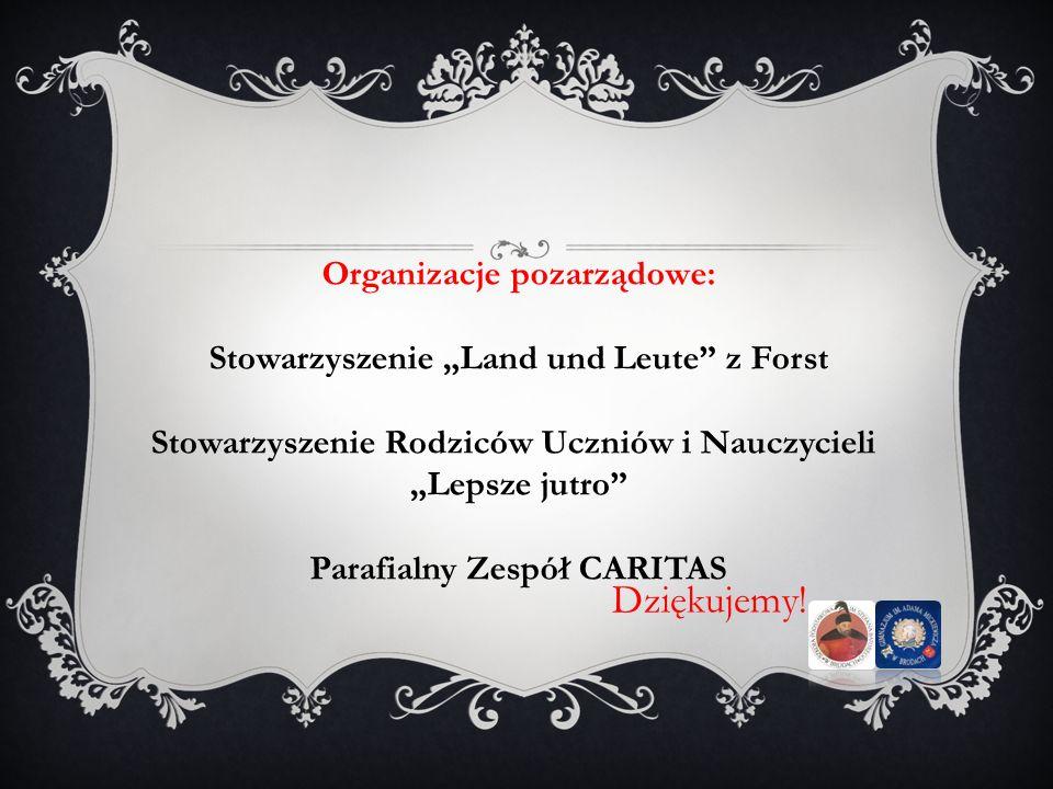 Dziękujemy! Organizacje pozarządowe: Stowarzyszenie Land und Leute z Forst Stowarzyszenie Rodziców Uczniów i Nauczycieli Lepsze jutro Parafialny Zespó