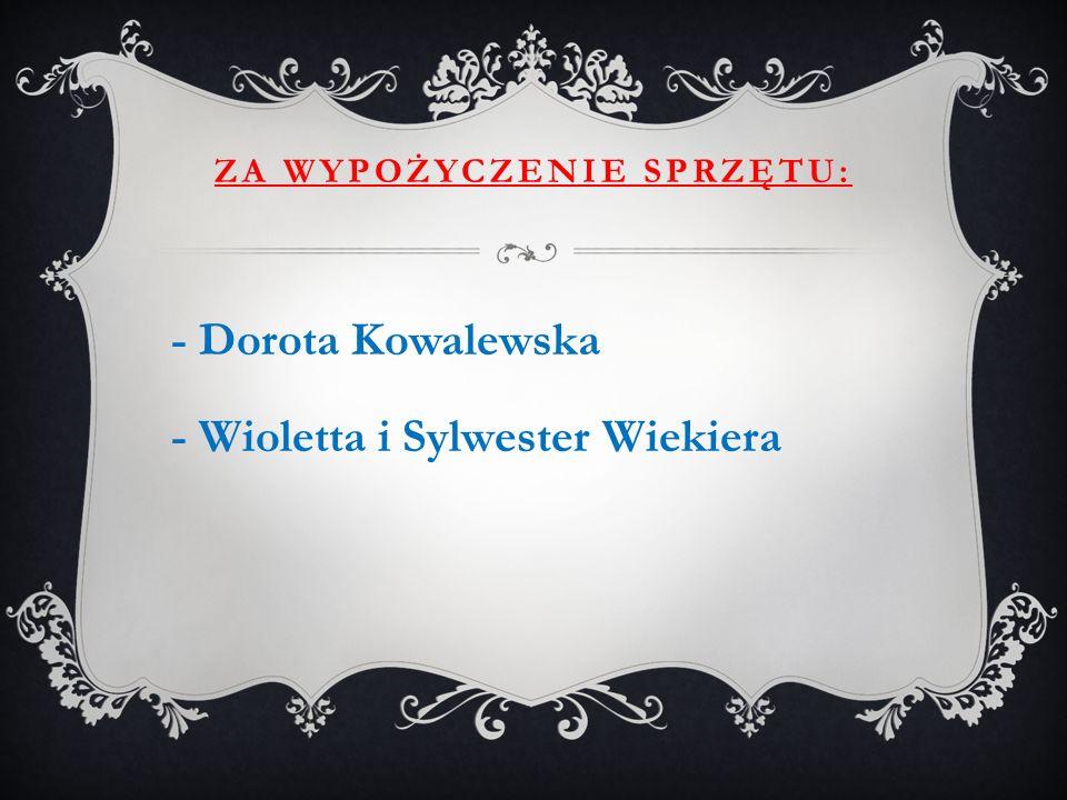 ZA WYPOŻYCZENIE SPRZĘTU: - Dorota Kowalewska - Wioletta i Sylwester Wiekiera