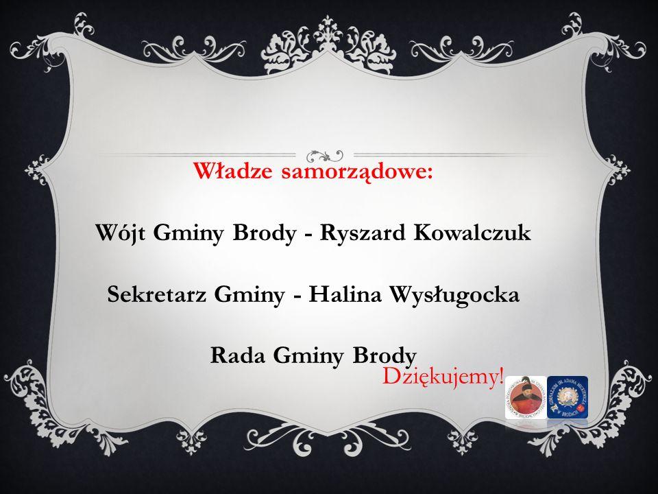 Dziękujemy! Władze samorządowe: Wójt Gminy Brody - Ryszard Kowalczuk Sekretarz Gminy - Halina Wysługocka Rada Gminy Brody