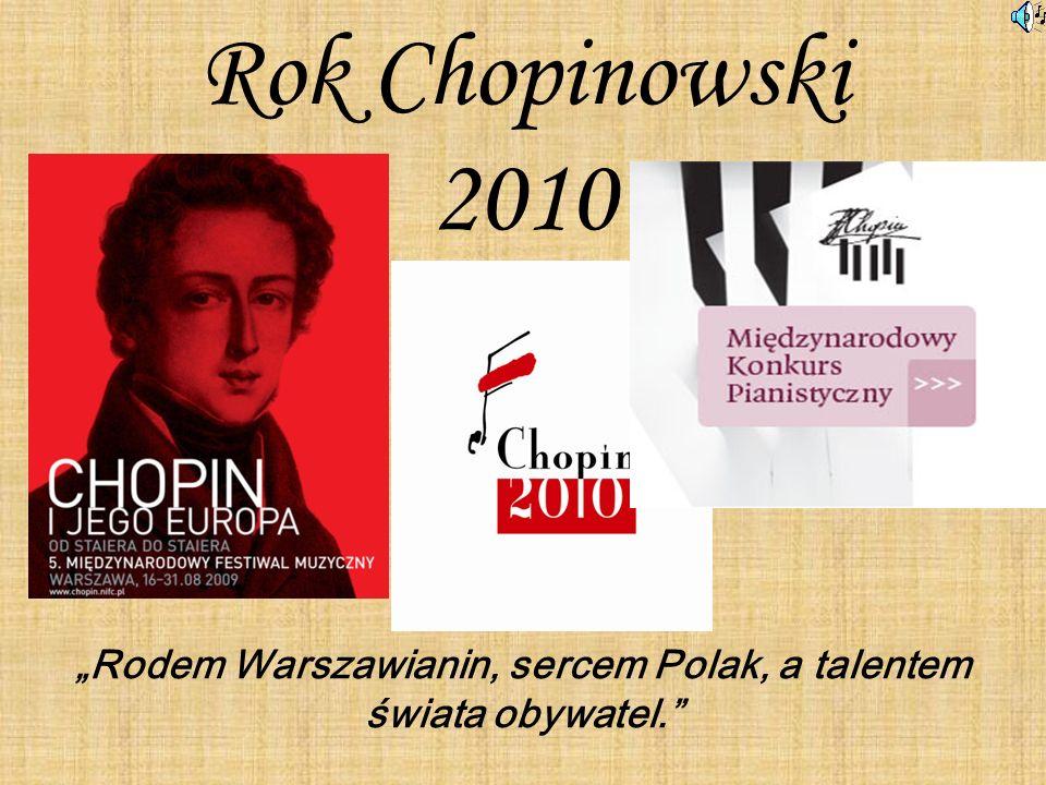 Rok Chopinowski 2010 Rodem Warszawianin, sercem Polak, a talentem świata obywatel.
