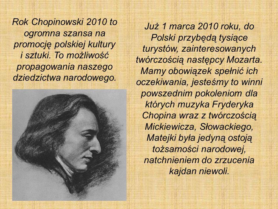 Rok Chopinowski 2010 to ogromna szansa na promocję polskiej kultury i sztuki. To możliwość propagowania naszego dziedzictwa narodowego. Już 1 marca 20