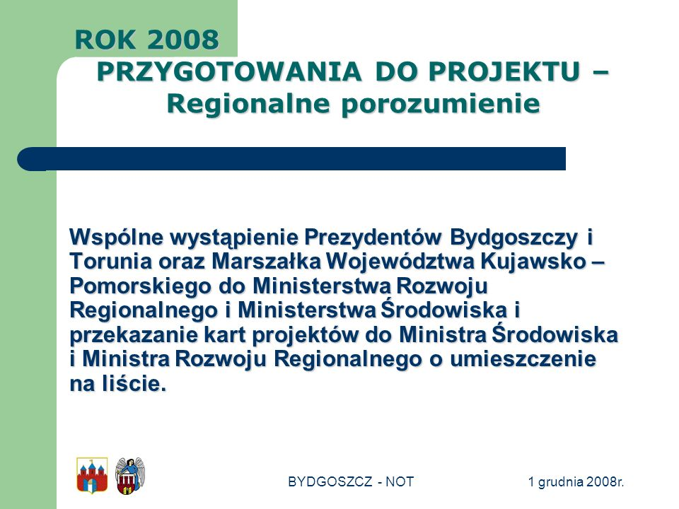 1 grudnia 2008r.BYDGOSZCZ - NOT Wspólne wystąpienie Prezydentów Bydgoszczy i Torunia oraz Marszałka Województwa Kujawsko – Pomorskiego do Ministerstwa