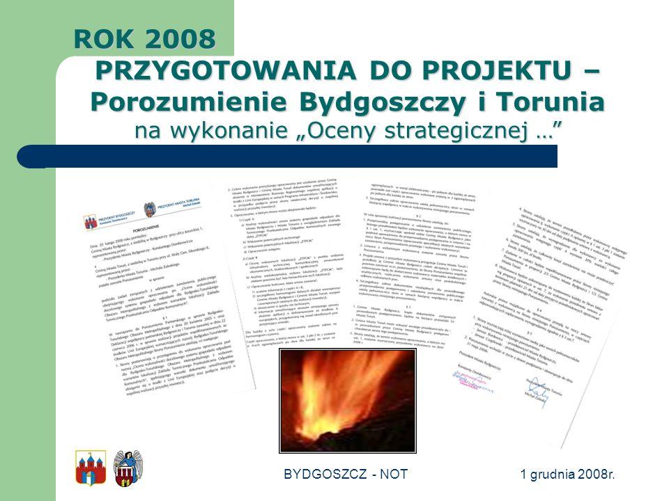 1 grudnia 2008r.BYDGOSZCZ - NOT ROK 2008 PRZYGOTOWANIA DO PROJEKTU – Porozumienie Bydgoszczy i Torunia na wykonanie Oceny strategicznej …