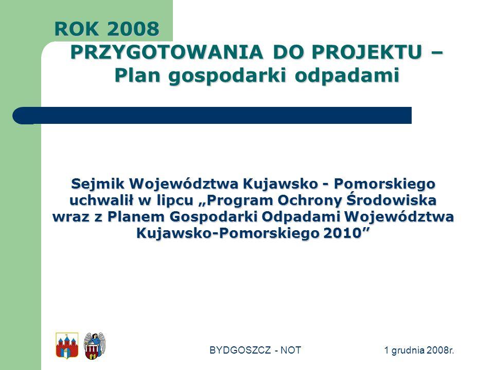 1 grudnia 2008r.BYDGOSZCZ - NOT Sejmik Województwa Kujawsko - Pomorskiego uchwalił w lipcu Program Ochrony Środowiska wraz z Planem Gospodarki Odpadam