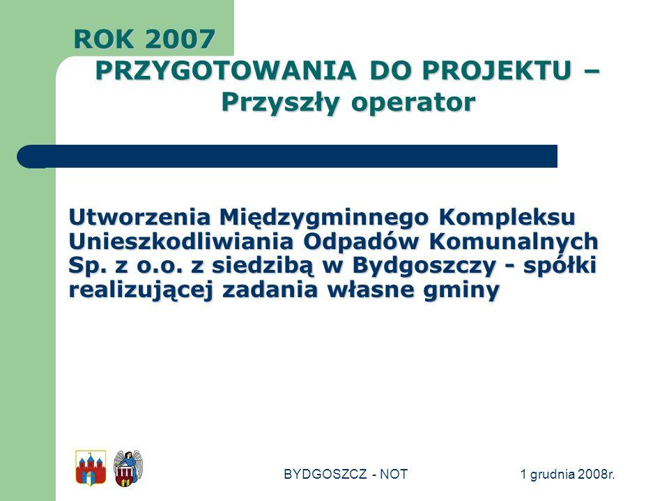 1 grudnia 2008r.BYDGOSZCZ - NOT Utworzenia Międzygminnego Kompleksu Unieszkodliwiania Odpadów Komunalnych Sp. z o.o. z siedzibą w Bydgoszczy - spółki