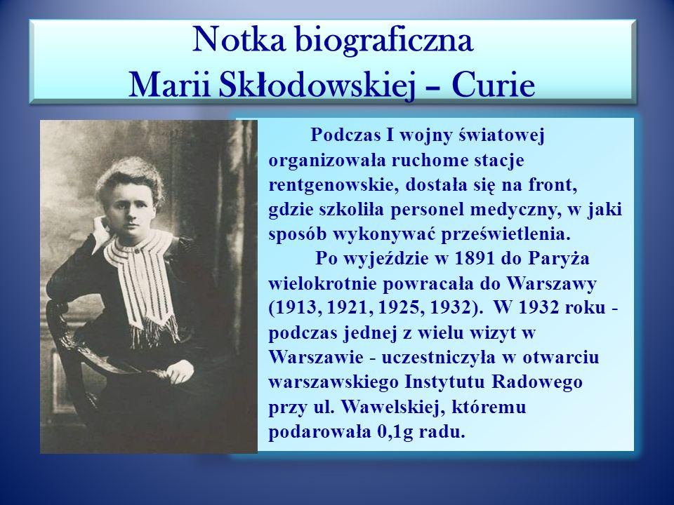 Notka biograficzna Marii Sk ł odowskiej – Curie Pod koniec lat osiemdziesiątych XIXw. organizowała zajęcia dla dzieci wiejskich, w ramach których uczy