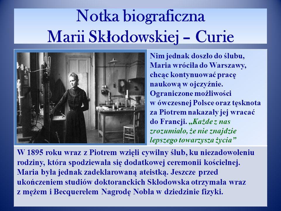Notka biograficzna Marii Sk ł odowskiej – Curie Wiele lat później pisała o Piotrze: Uderzył mnie wyraz jego jasnego spojrzenia. Jego sposób mówienia,
