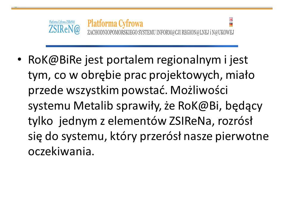 RoK@BiRe jest portalem regionalnym i jest tym, co w obrębie prac projektowych, miało przede wszystkim powstać. Możliwości systemu Metalib sprawiły, że