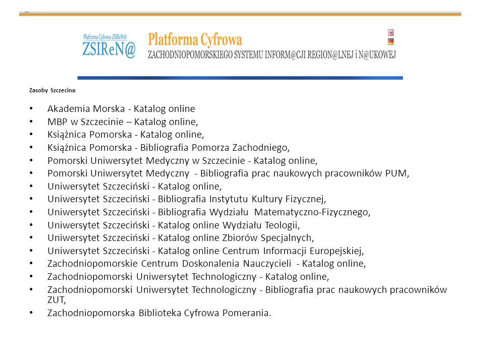 Zasoby Szczecina: Akademia Morska - Katalog online MBP w Szczecinie – Katalog online, Książnica Pomorska - Katalog online, Książnica Pomorska - Biblio