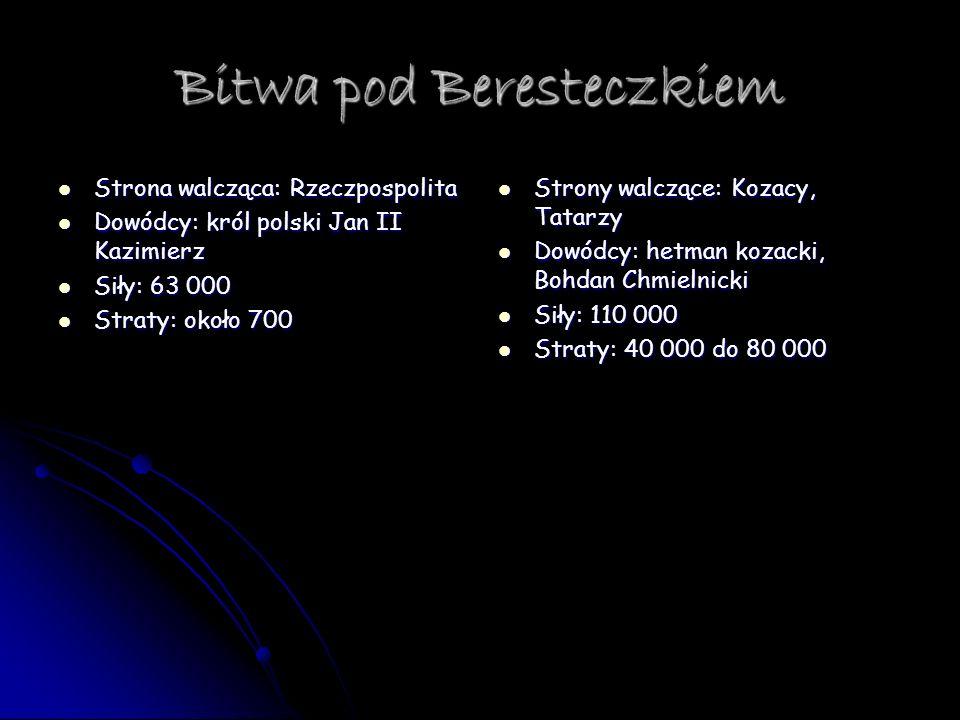 Bitwa pod Beresteczkiem Strona walcząca: Rzeczpospolita Strona walcząca: Rzeczpospolita Dowódcy: król polski Jan II Kazimierz Dowódcy: król polski Jan