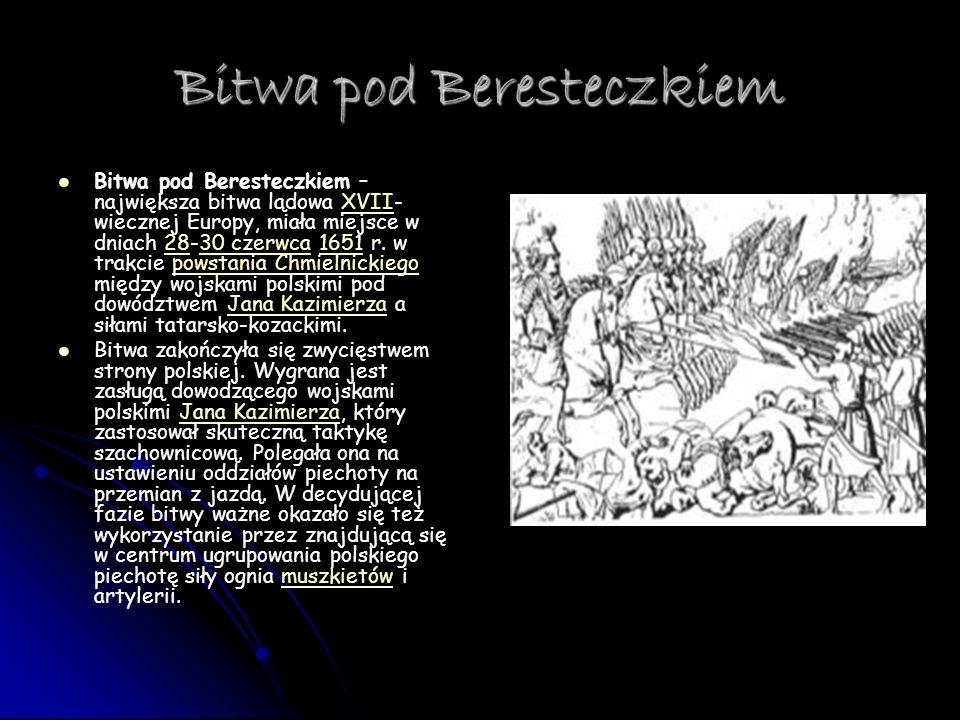 Bitwa pod Beresteczkiem Bitwa pod Beresteczkiem – największa bitwa lądowa XVII- wiecznej Europy, miała miejsce w dniach 28-30 czerwca 1651 r. w trakci
