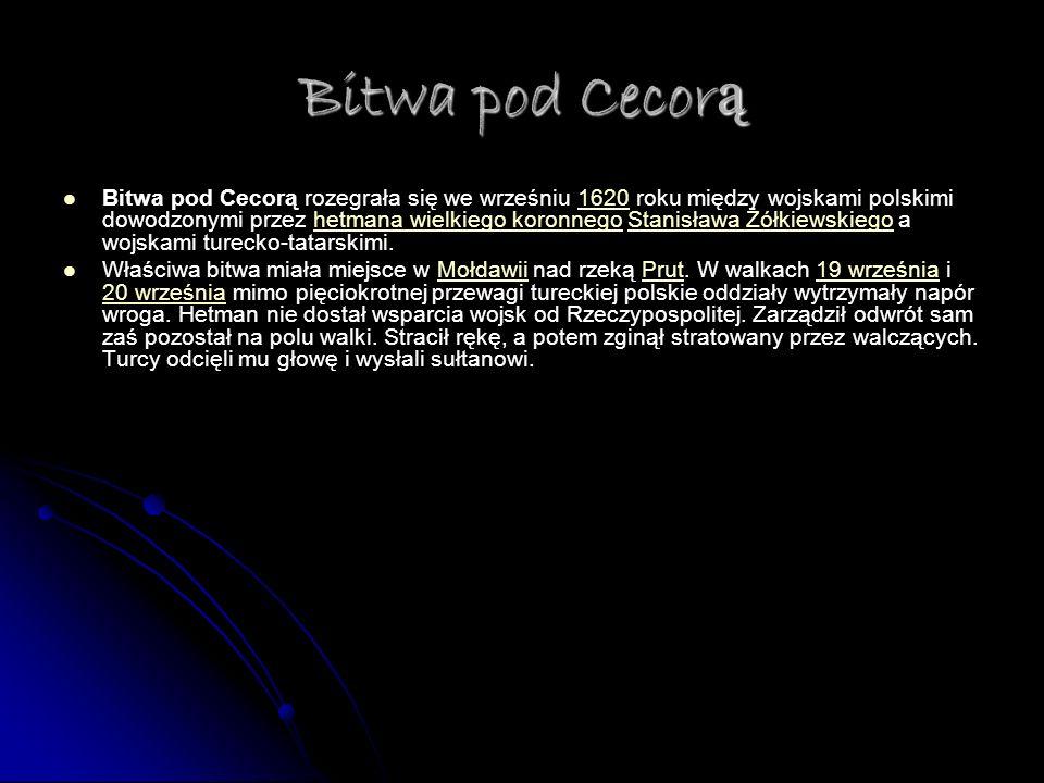 Bitwa pod Cecorą rozegrała się we wrześniu 1620 roku między wojskami polskimi dowodzonymi przez hetmana wielkiego koronnego Stanisława Żółkiewskiego a