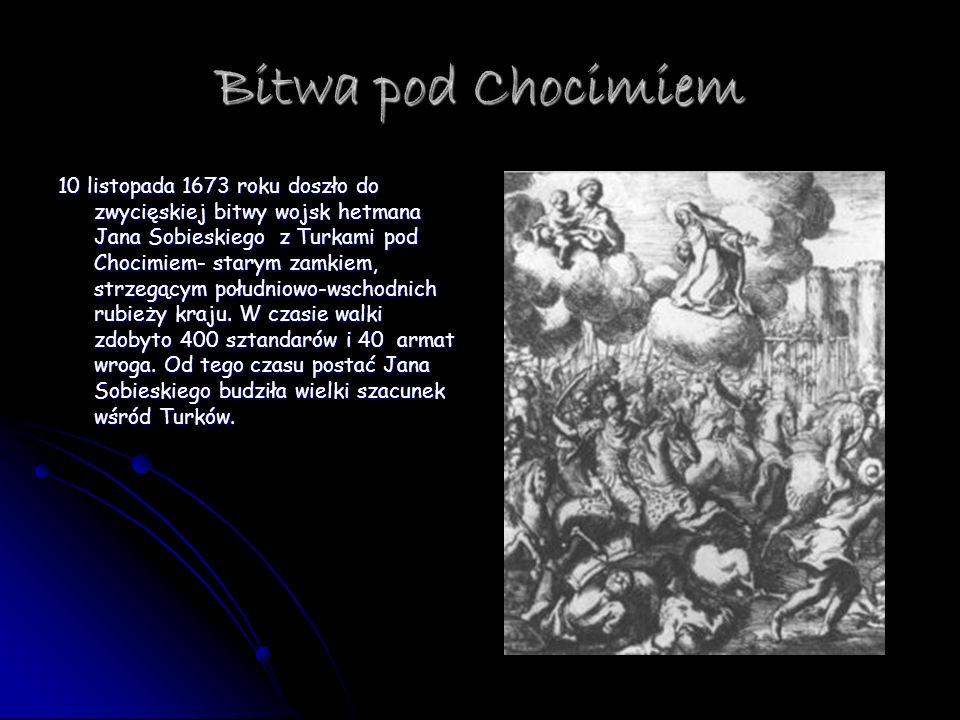 Bitwa pod Chocimiem 10 listopada 1673 roku doszło do zwycięskiej bitwy wojsk hetmana Jana Sobieskiego z Turkami pod Chocimiem- starym zamkiem, strzegą