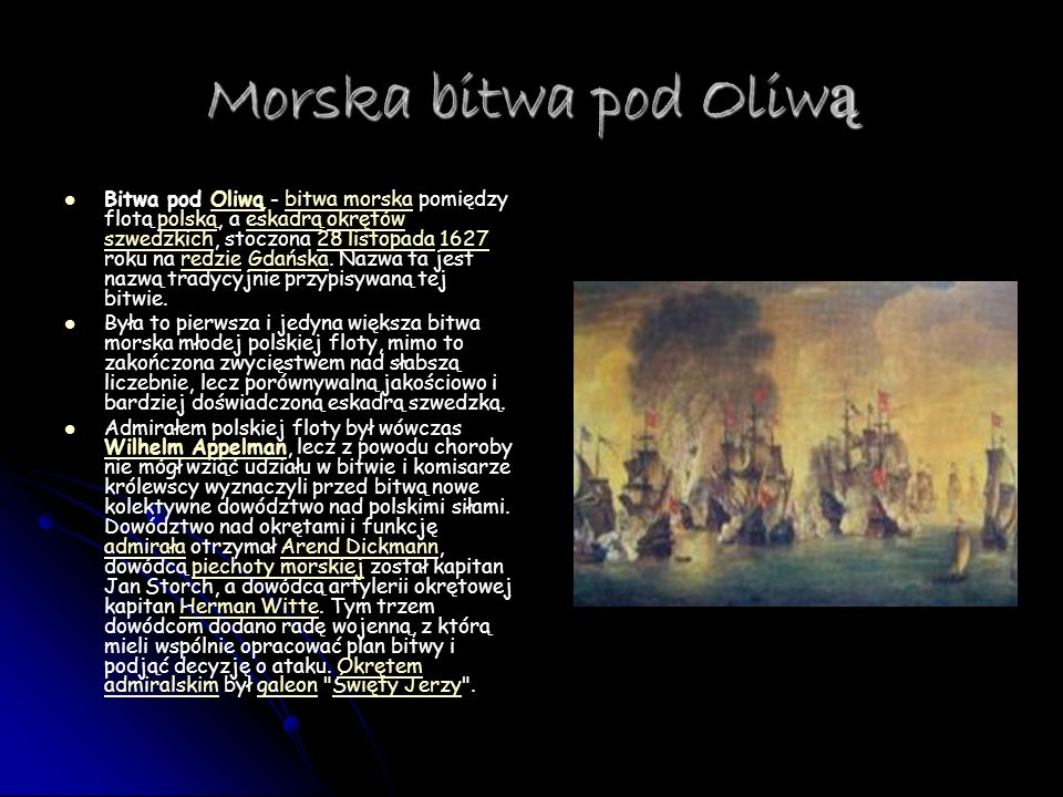 Morska bitwa pod Oliw ą Bitwa pod Oliwą - bitwa morska pomiędzy flotą polską, a eskadrą okrętów szwedzkich, stoczona 28 listopada 1627 roku na redzie