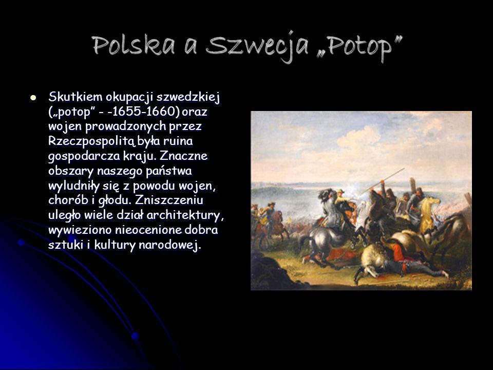 Polska a Szwecja Potop Skutkiem okupacji szwedzkiej (potop - -1655-1660) oraz wojen prowadzonych przez Rzeczpospolitą była ruina gospodarcza kraju. Zn