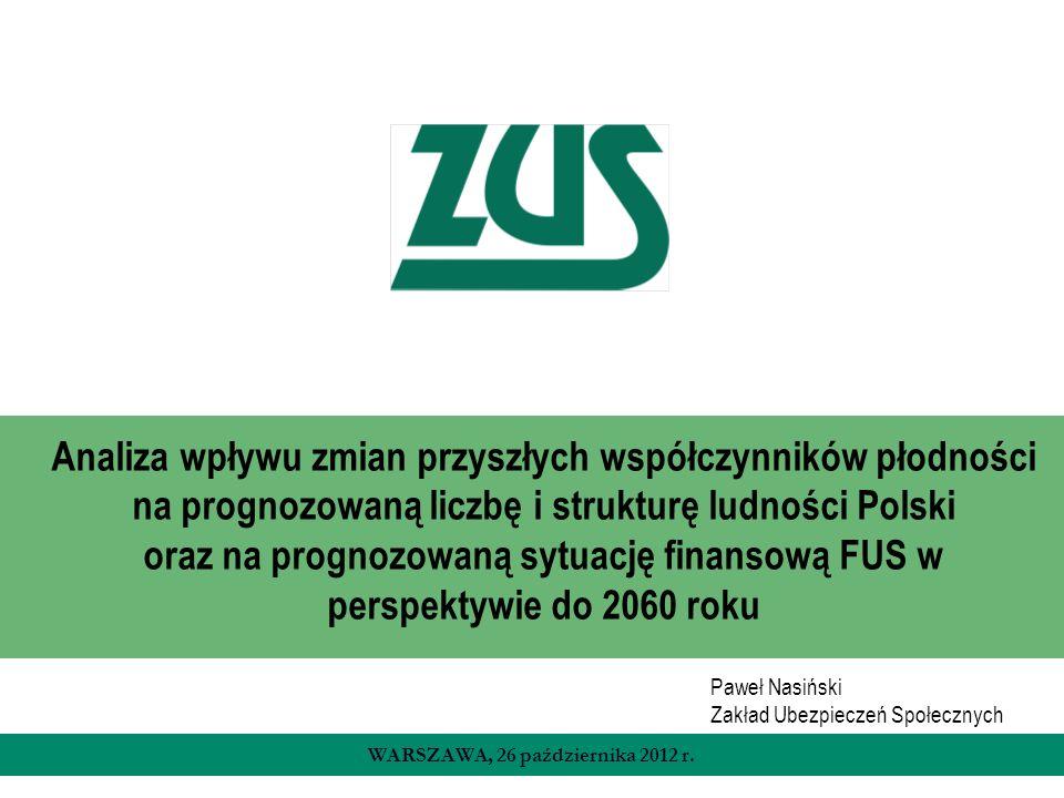 WARSZAWA, 26 października 2012 r. Analiza wpływu zmian przyszłych współczynników płodności na prognozowaną liczbę i strukturę ludności Polski oraz na