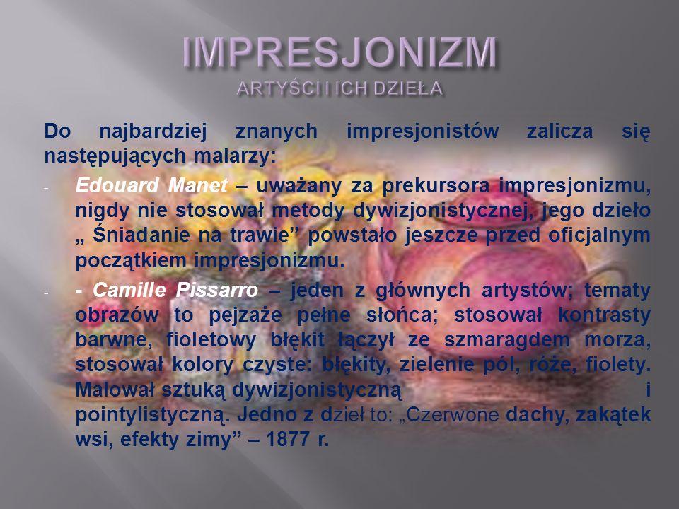 Do najbardziej znanych impresjonistów zalicza się następujących malarzy: - Edouard Manet – uważany za prekursora impresjonizmu, nigdy nie stosował met