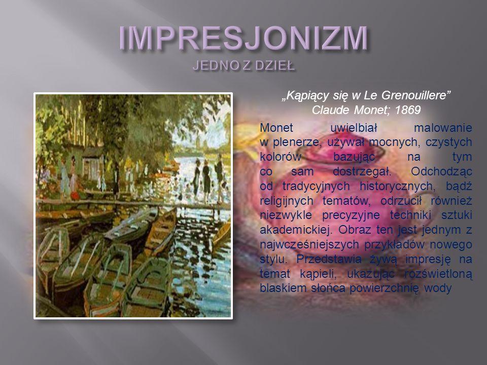 Kąpiący się w Le Grenouillere Claude Monet; 1869 Monet uwielbiał malowanie w plenerze, używał mocnych, czystych kolorów bazując na tym co sam dostrzeg