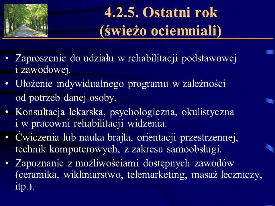 4.2.5. Ostatni rok (świeżo ociemniali) Zaproszenie do udziału w rehabilitacji podstawowej i zawodowej. Ułożenie indywidualnego programu w zależności o