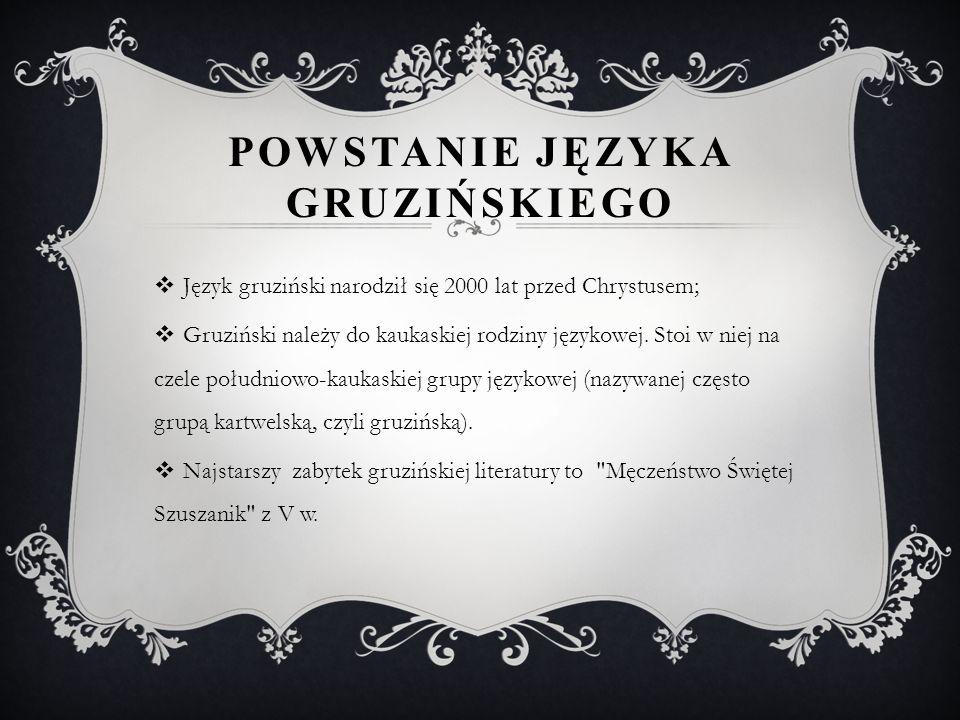 ALFABET GRUZI Ń SKI Gruziński jest jednym z 14 oryginalnych alfabetów istniejących obecnie; Są alfabety - asomtawruli, nuschuri i współczesny mchedruli; Pierwszy alfabet powstał prawie 8 tys.