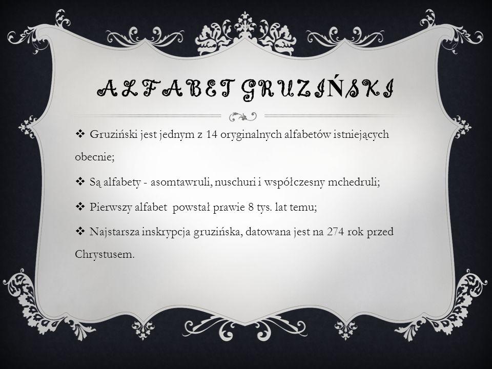 Tymczasem najstarsza inskrypcja gruzińska, datowana na 274 rok przed Chrystusem ALFABET GRUZI Ń SKI