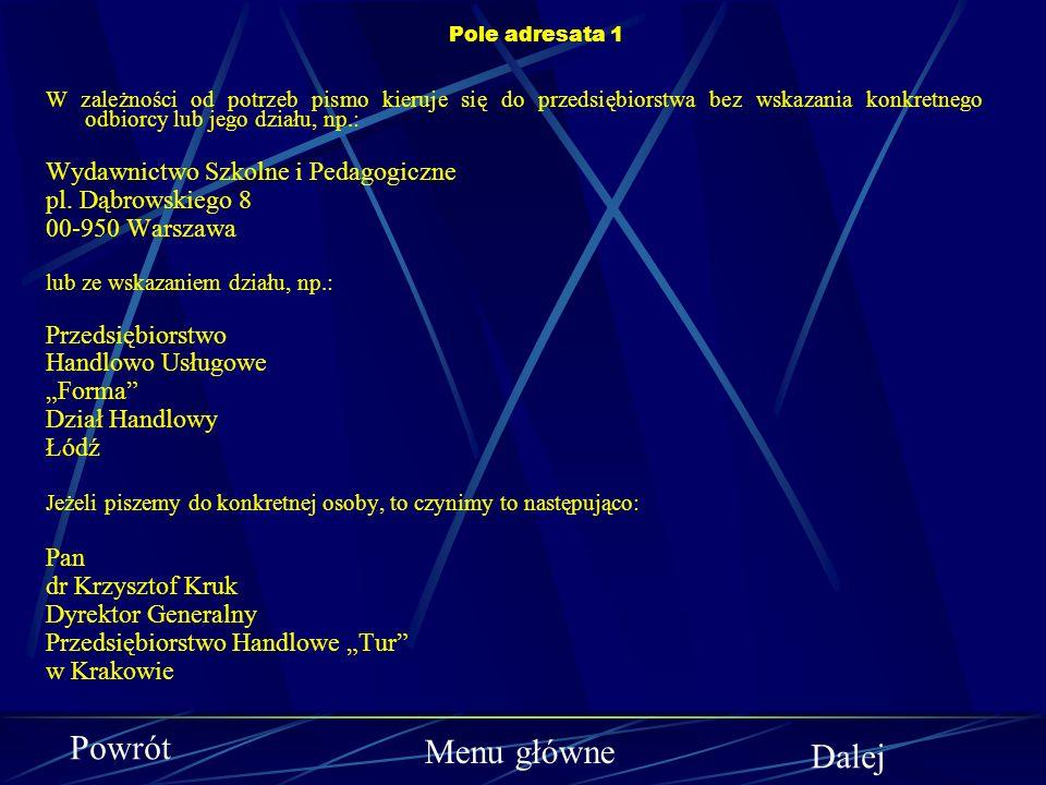 Pole adresata Dane dotyczące adresata wpisujemy na wierszaku nr 1 (najmniejsza odległość interlinii) w układzie blokowym po prawej stronie arkusza pap