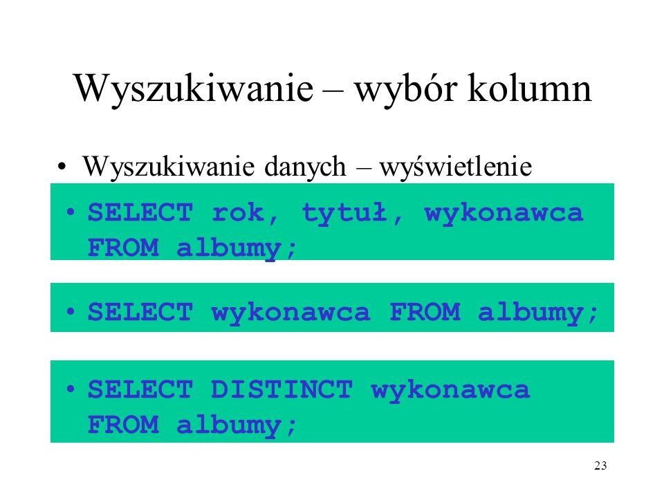 23 Wyszukiwanie – wybór kolumn Wyszukiwanie danych – wyświetlenie wybranych kolumn W ten sposób można uzyskać powtarzające się wyniki: Eliminacja powt