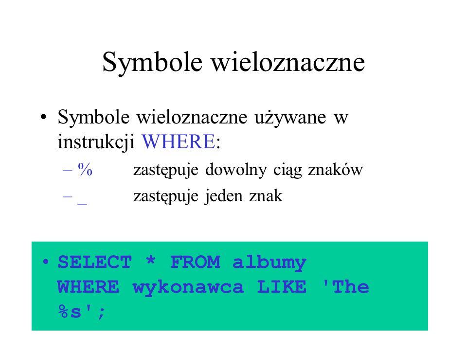 36 Symbole wieloznaczne Symbole wieloznaczne używane w instrukcji WHERE: –%zastępuje dowolny ciąg znaków –_zastępuje jeden znak SELECT * FROM albumy W