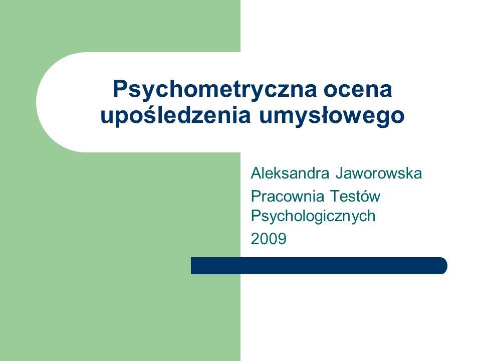 Psychometryczna ocena upośledzenia umysłowego Aleksandra Jaworowska Pracownia Testów Psychologicznych 2009