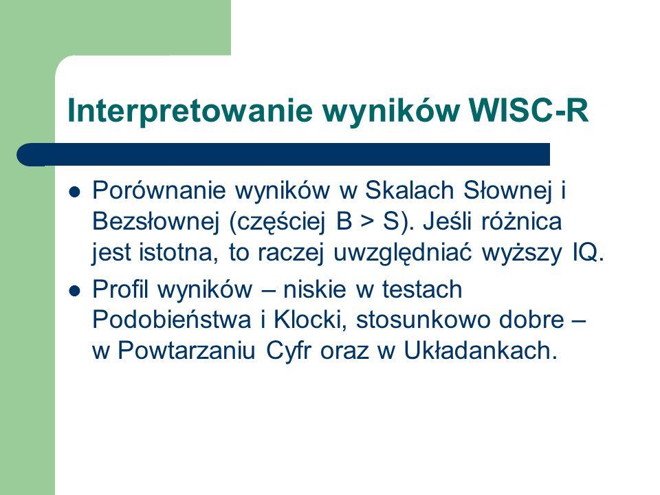 Interpretowanie wyników WISC-R Porównanie wyników w Skalach Słownej i Bezsłownej (częściej B > S). Jeśli różnica jest istotna, to raczej uwzględniać w